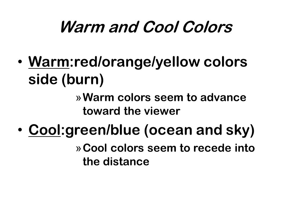 Warm and Cool Colors Warm:red/orange/yellow colors side (burn)