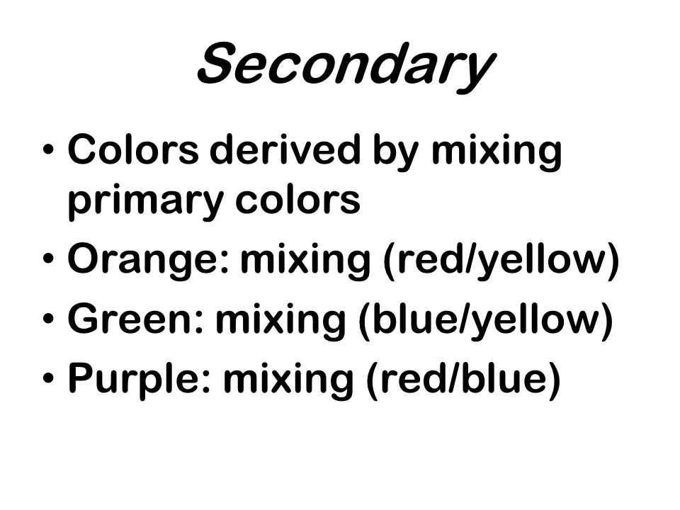 Secondary Colors derived by mixing primary colors