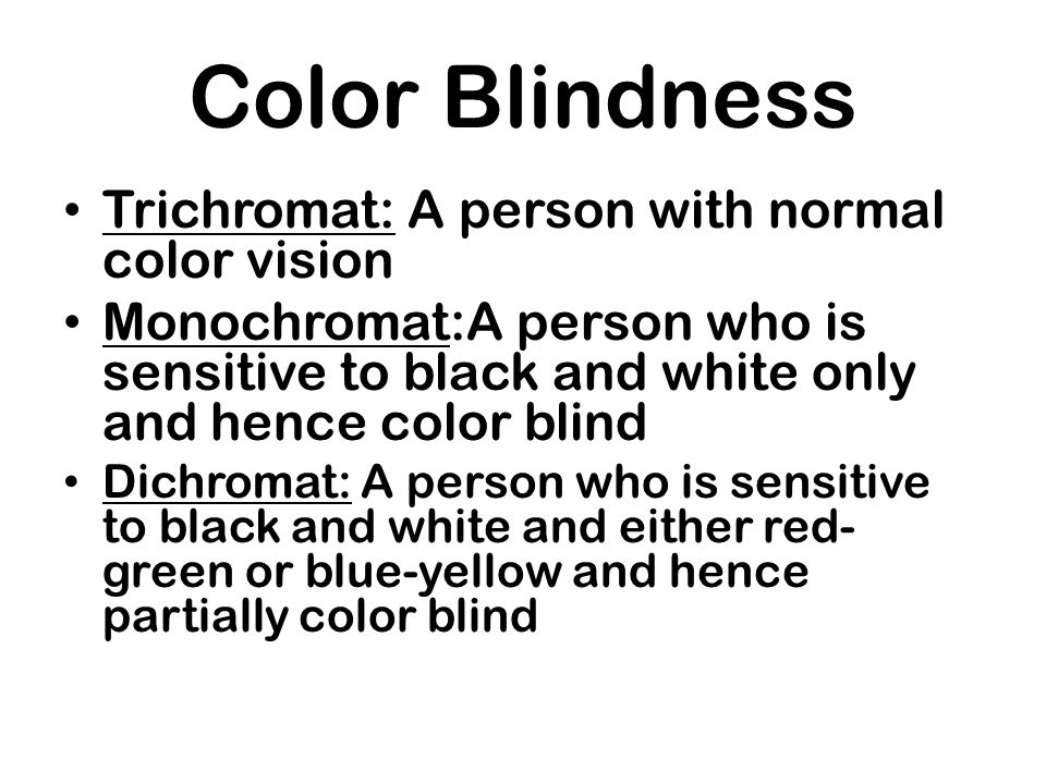 Color Blindness Trichromat: A person with normal color vision