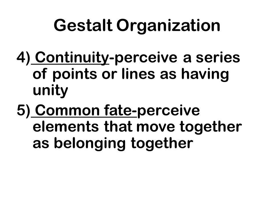 Gestalt Organization 4) Continuity-perceive a series of points or lines as having unity.