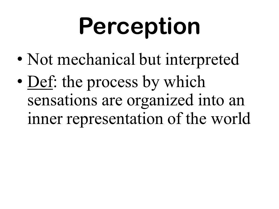 Perception Not mechanical but interpreted