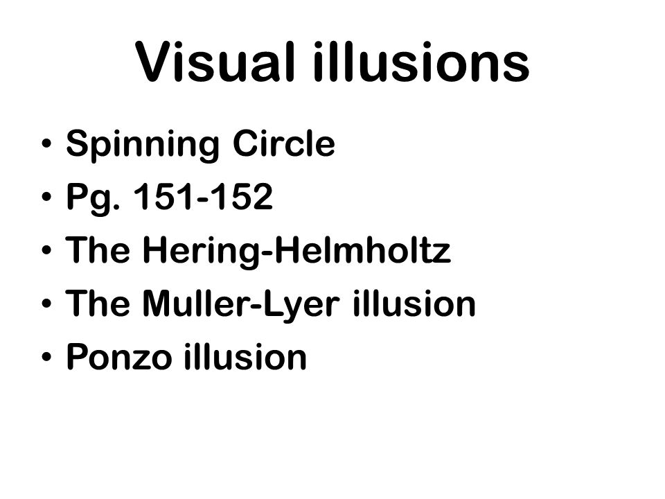 Visual illusions Spinning Circle Pg. 151-152 The Hering-Helmholtz