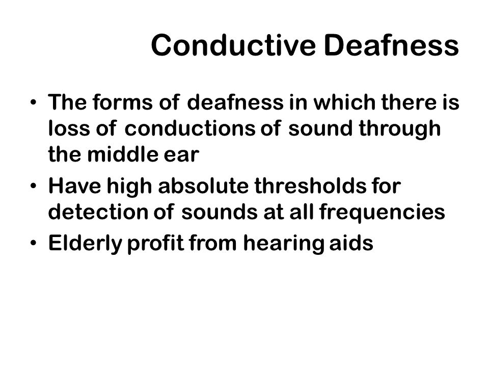 Conductive DeafnessThe forms of deafness in which there is loss of conductions of sound through the middle ear.