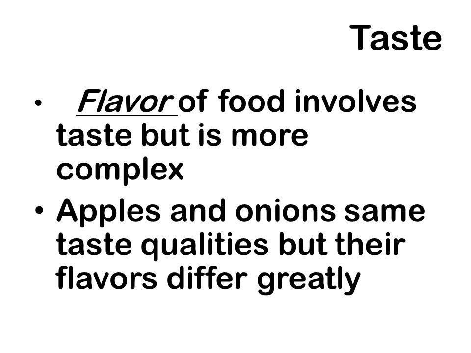Taste Flavor of food involves taste but is more complex.