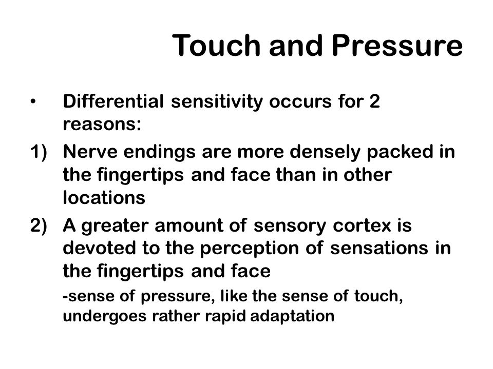 Touch and Pressure Differential sensitivity occurs for 2 reasons: