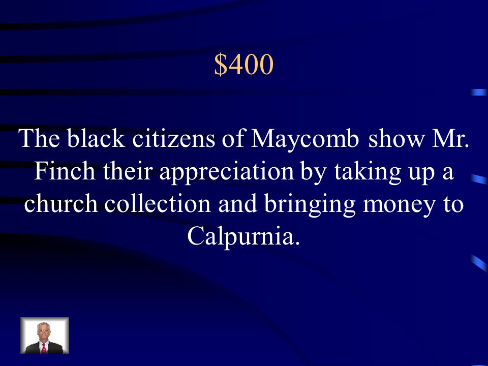 $400 The black citizens of Maycomb show Mr.