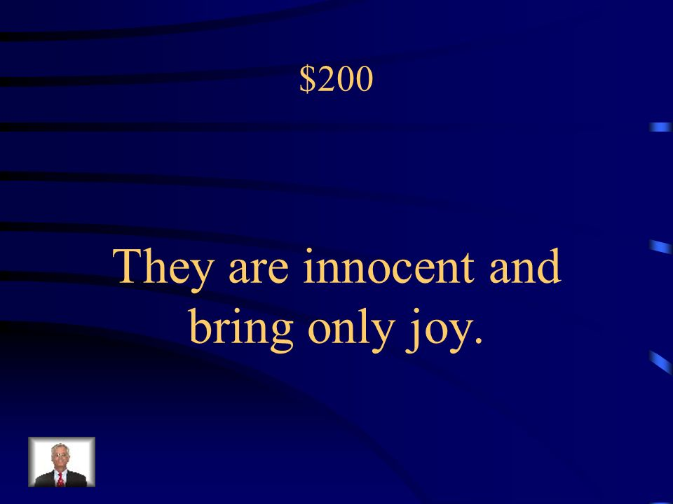 $200 They are innocent and bring only joy.