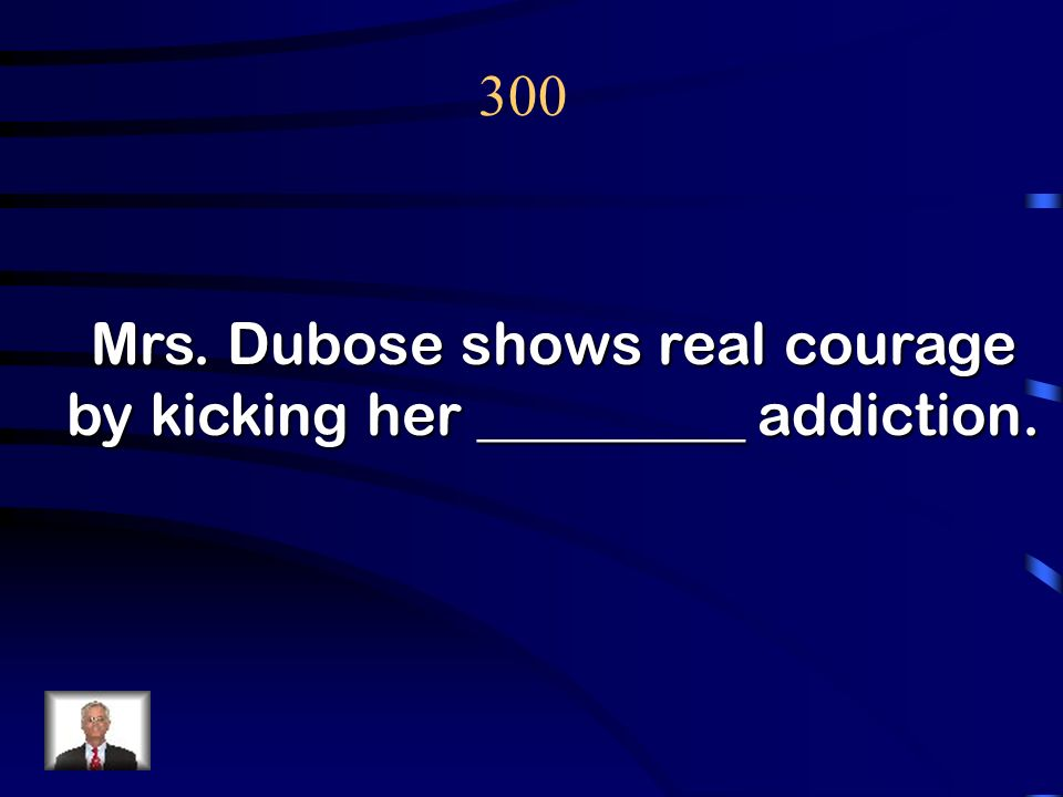 Mrs. Dubose shows real courage by kicking her _________ addiction.