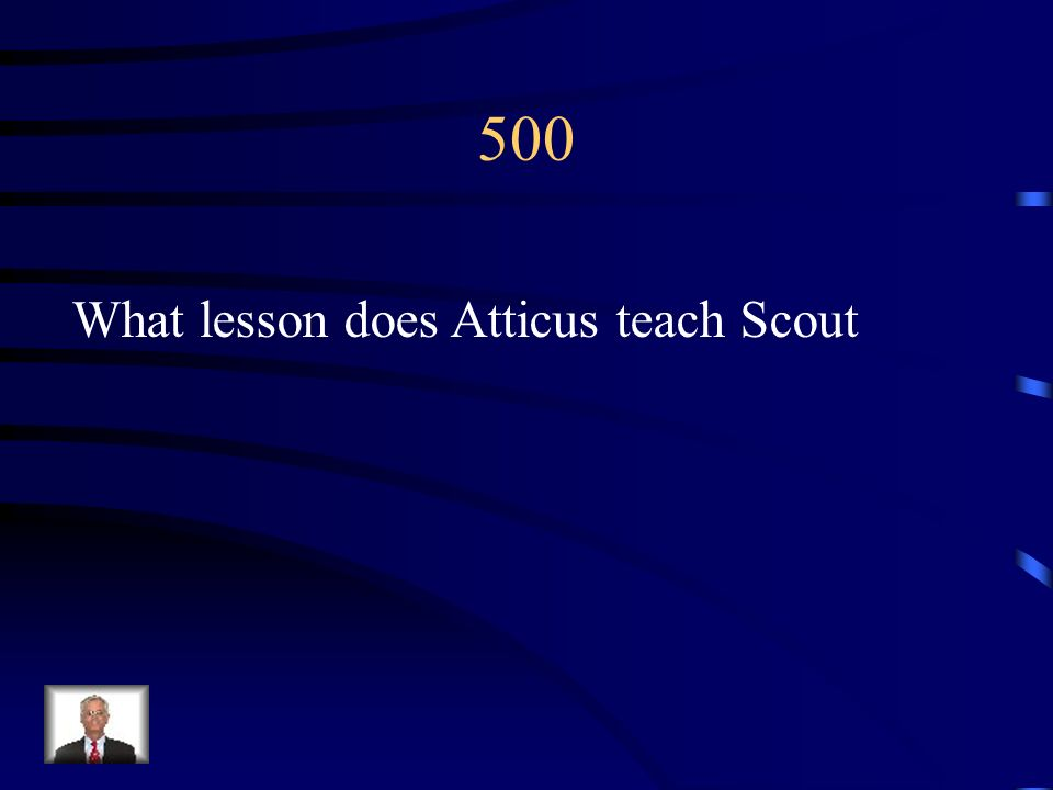 500 What lesson does Atticus teach Scout