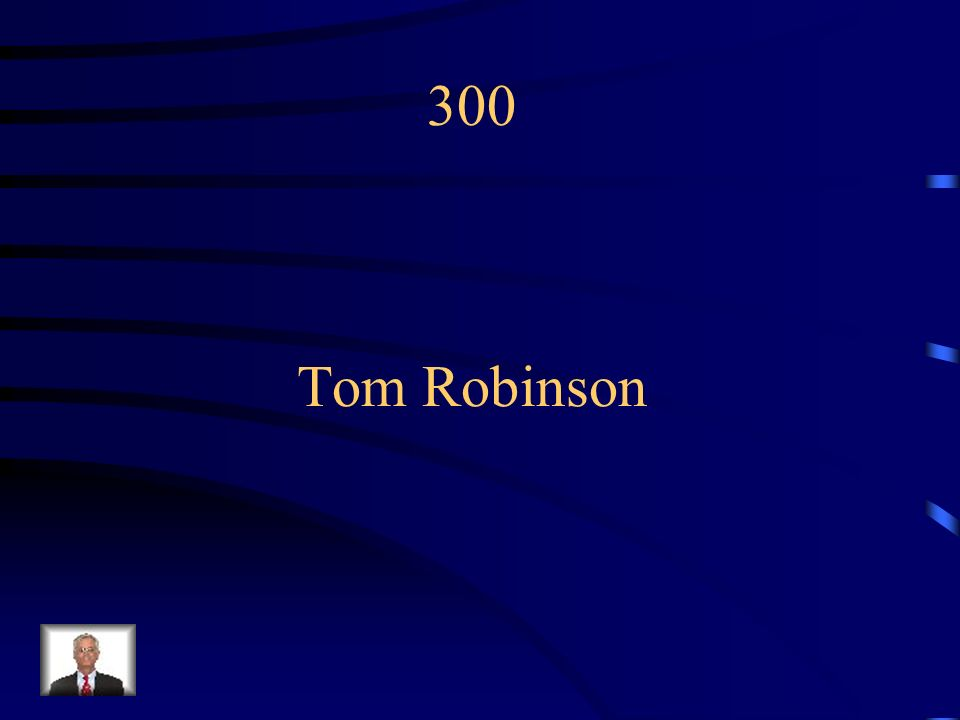 300 Tom Robinson