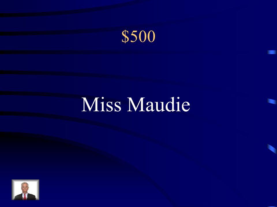 $500 Miss Maudie