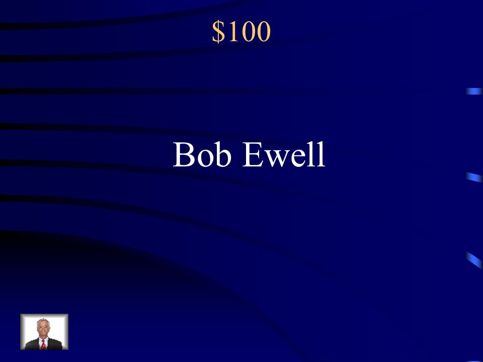 $100 Bob Ewell
