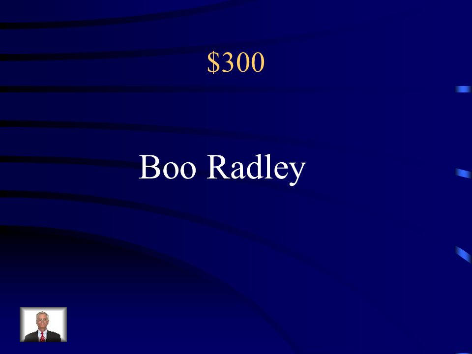$300 Boo Radley