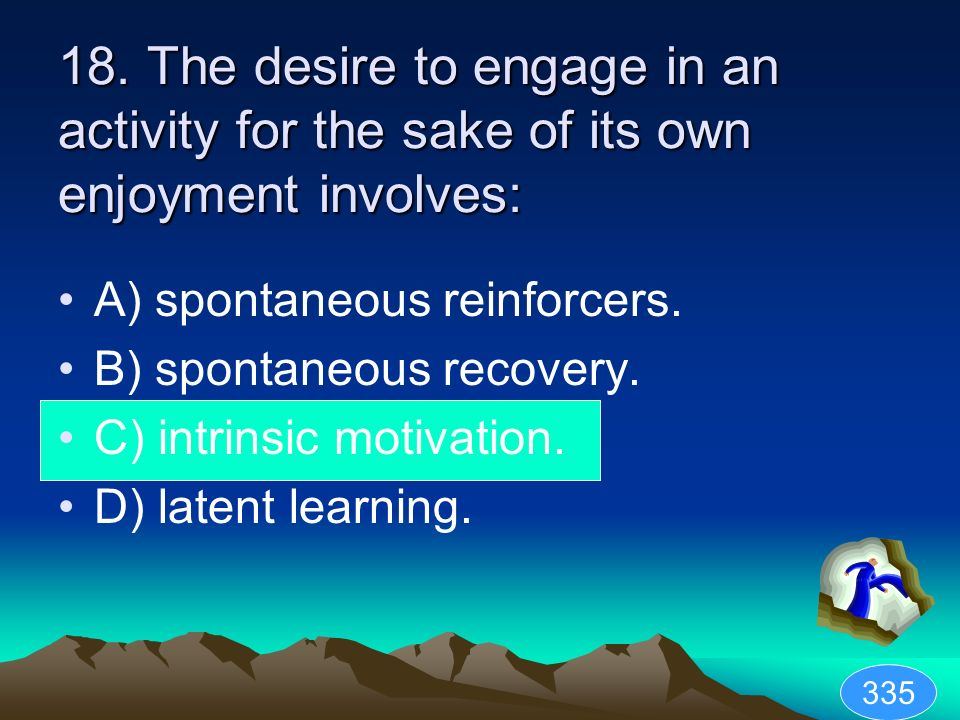 18. The desire to engage in an activity for the sake of its own enjoyment involves: