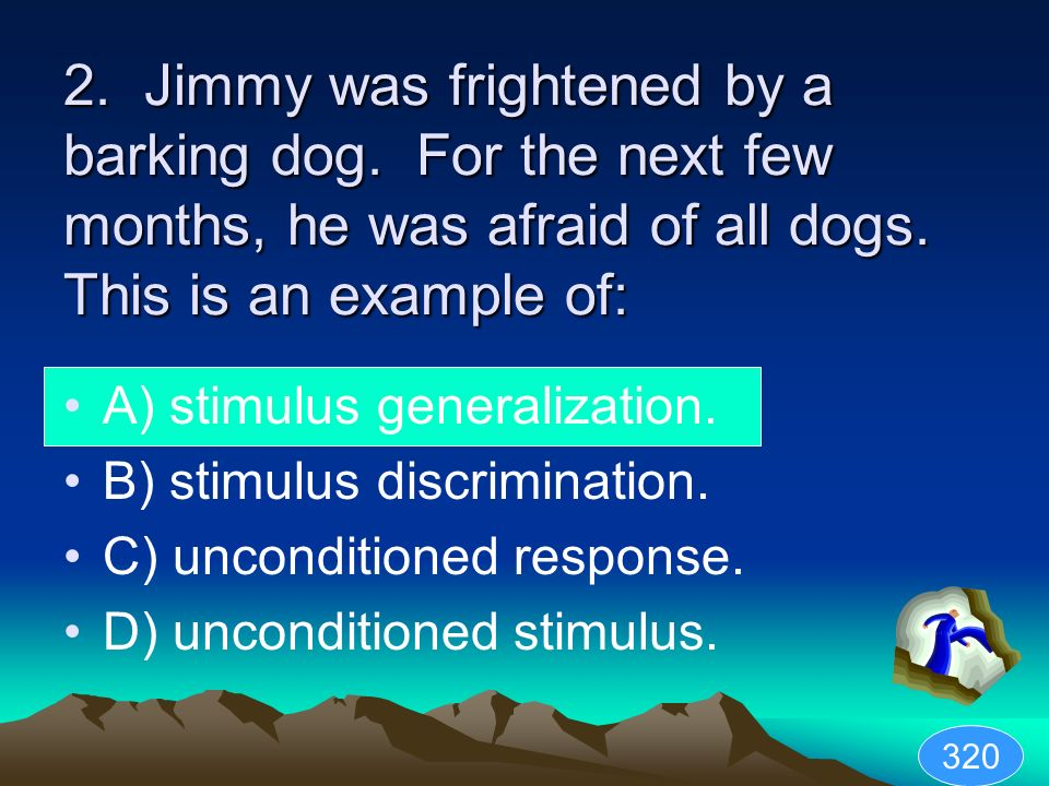 2. Jimmy was frightened by a barking dog