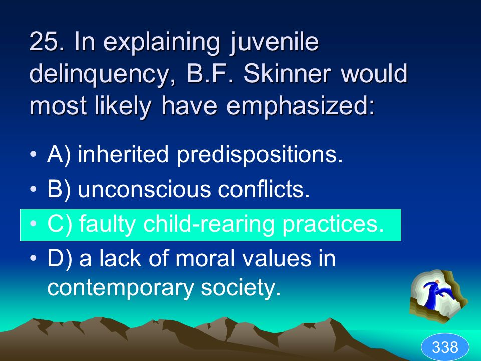 25. In explaining juvenile delinquency, B. F