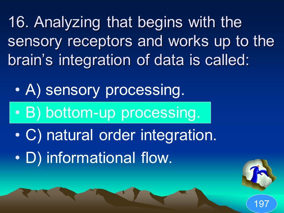 B) bottom-up processing. C) natural order integration.