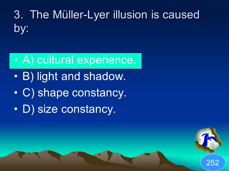 3. The Müller-Lyer illusion is caused by: