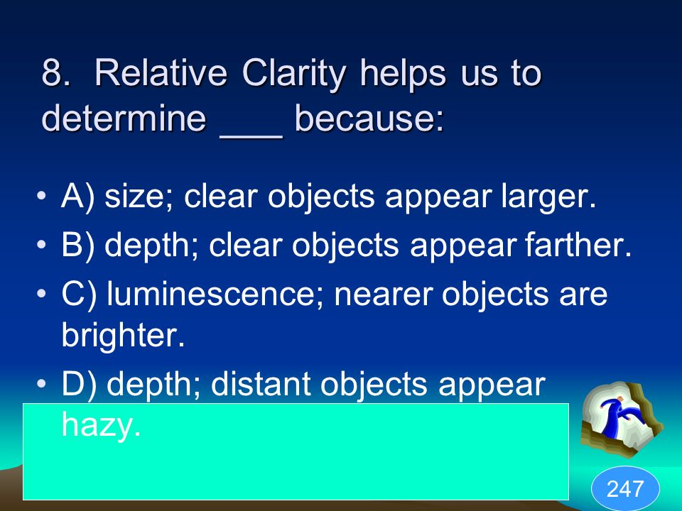 8. Relative Clarity helps us to determine ___ because: