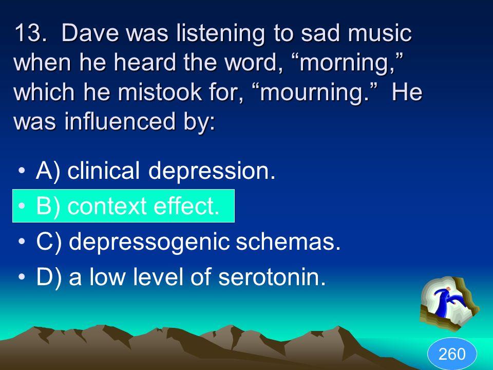 A) clinical depression. B) context effect. C) depressogenic schemas.