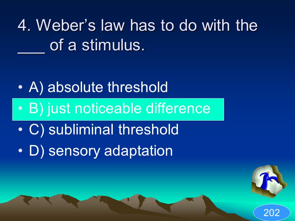 4. Weber's law has to do with the ___ of a stimulus.