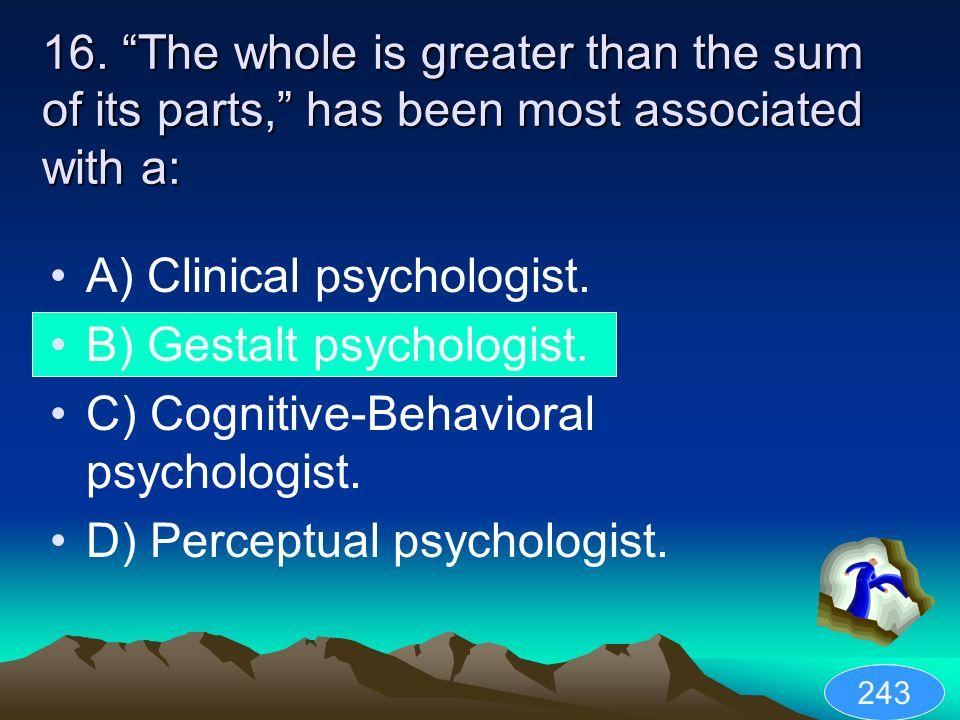 A) Clinical psychologist. B) Gestalt psychologist.