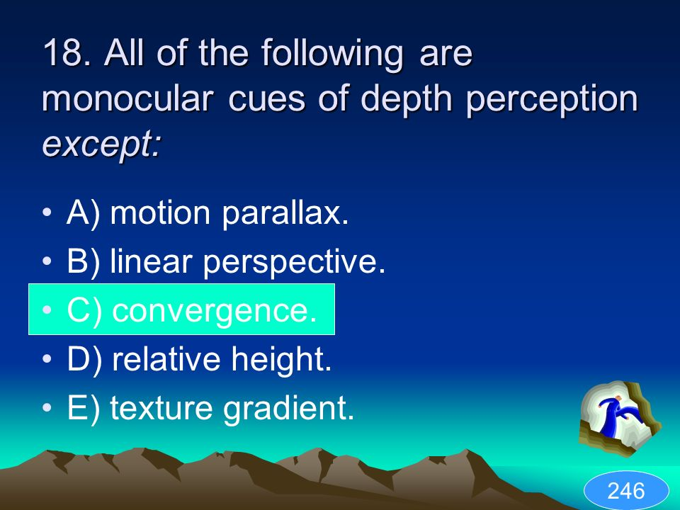 18. All of the following are monocular cues of depth perception except: