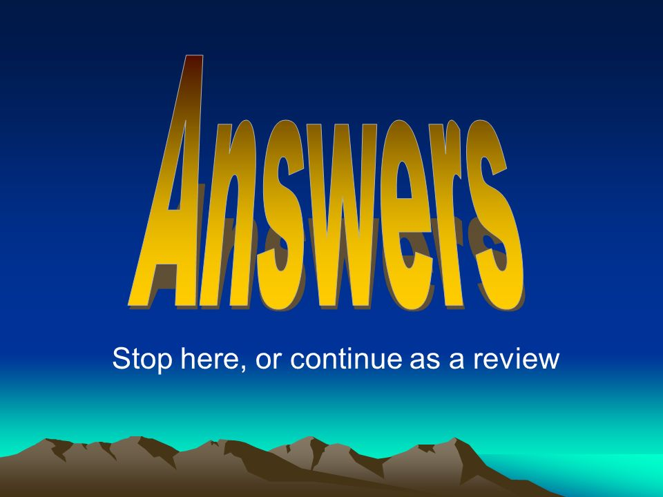 Answers Stop here, or continue as a review