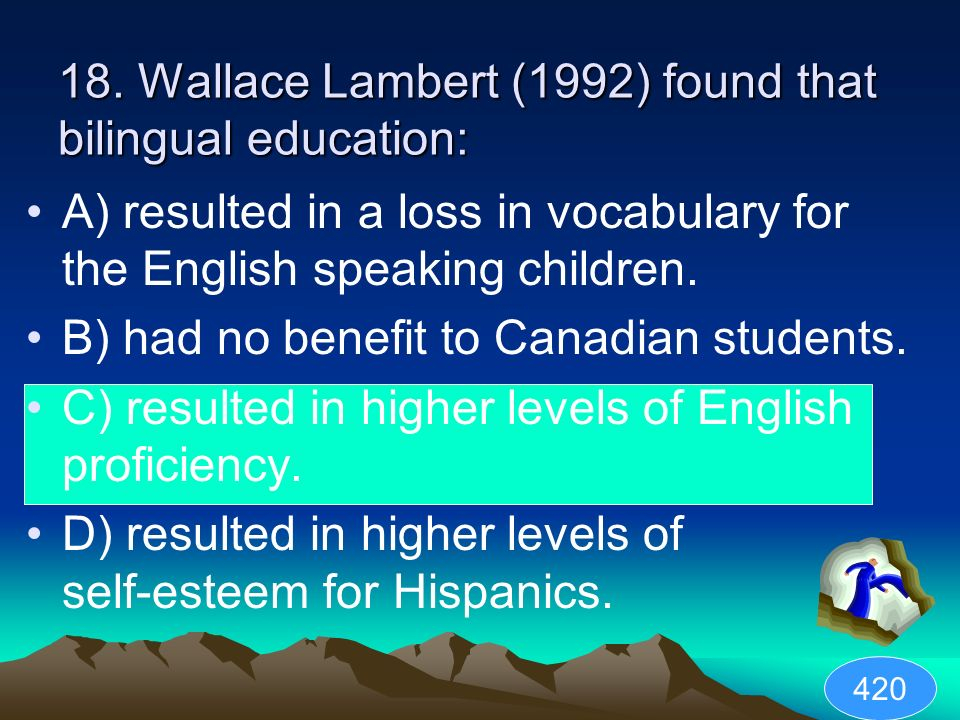 18. Wallace Lambert (1992) found that bilingual education: