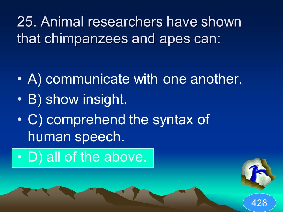 25. Animal researchers have shown that chimpanzees and apes can: