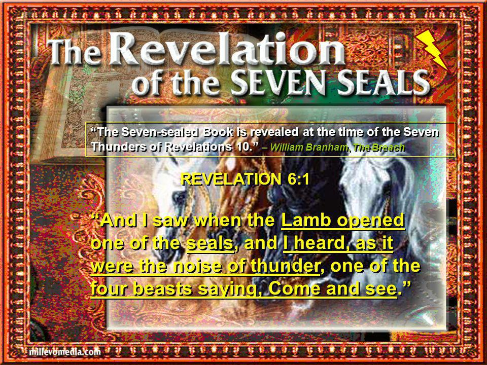 The Seven-sealed Book is revealed at the time of the Seven Thunders of Revelations 10. – William Branham, The Breach