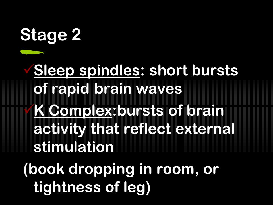 Stage 2 Sleep spindles: short bursts of rapid brain waves