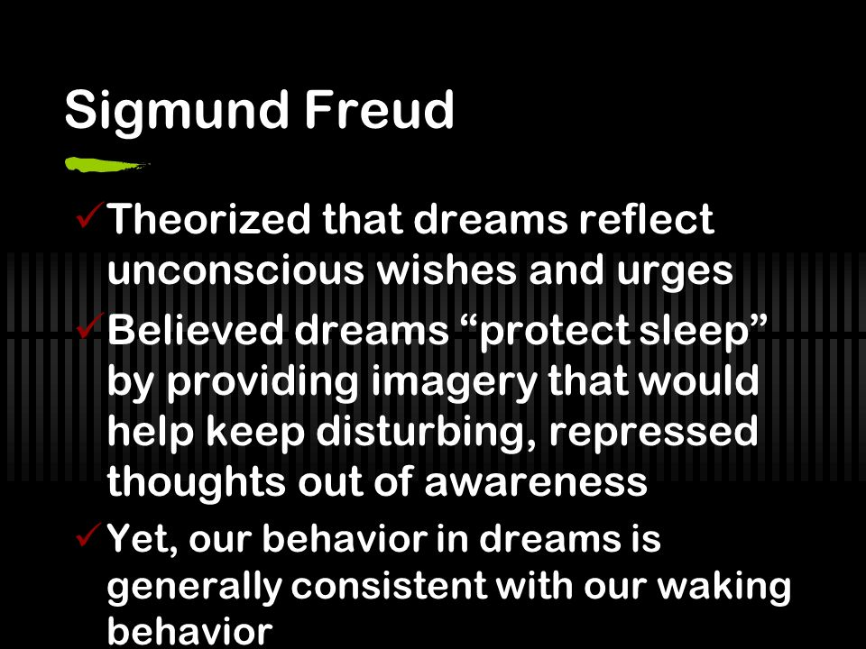 Sigmund Freud Theorized that dreams reflect unconscious wishes and urges.