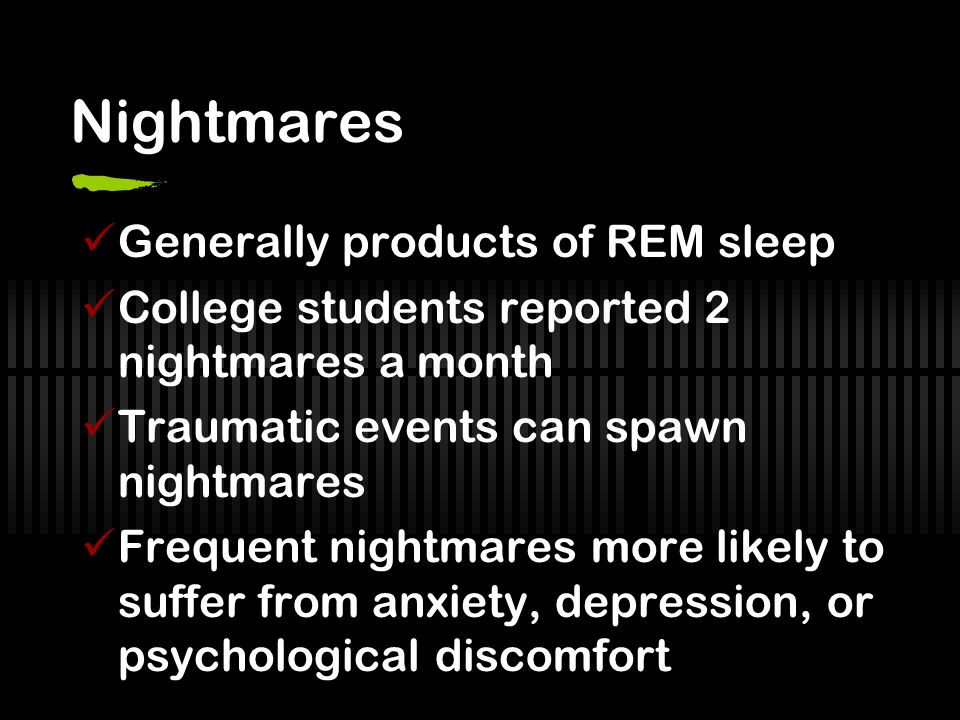 Nightmares Generally products of REM sleep