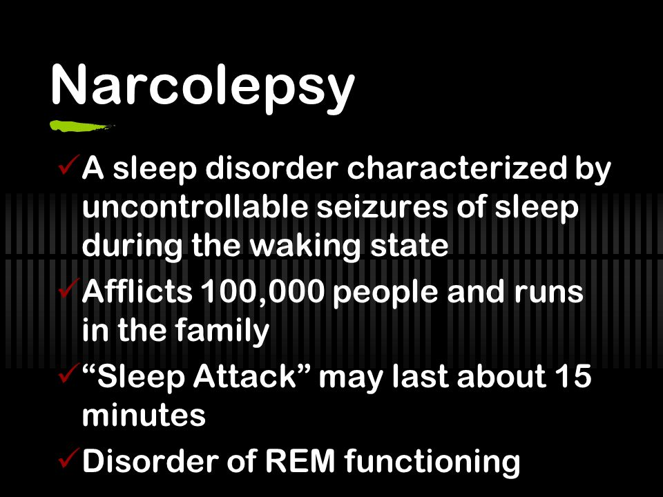 Narcolepsy A sleep disorder characterized by uncontrollable seizures of sleep during the waking state.