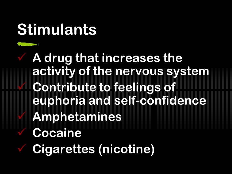 Stimulants A drug that increases the activity of the nervous system