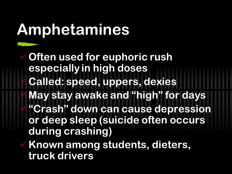 Amphetamines Often used for euphoric rush especially in high doses