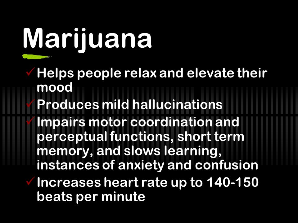 Marijuana Helps people relax and elevate their mood