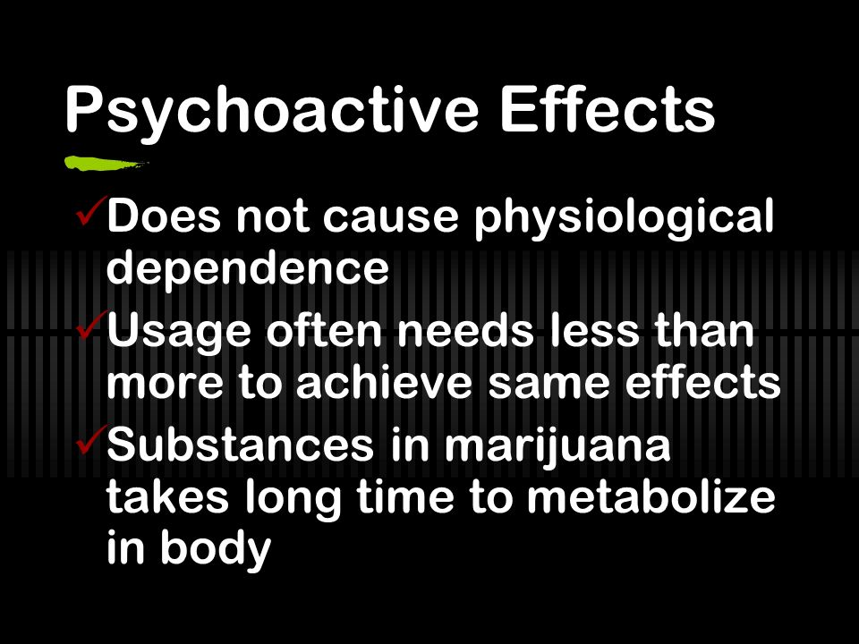 Psychoactive Effects Does not cause physiological dependence