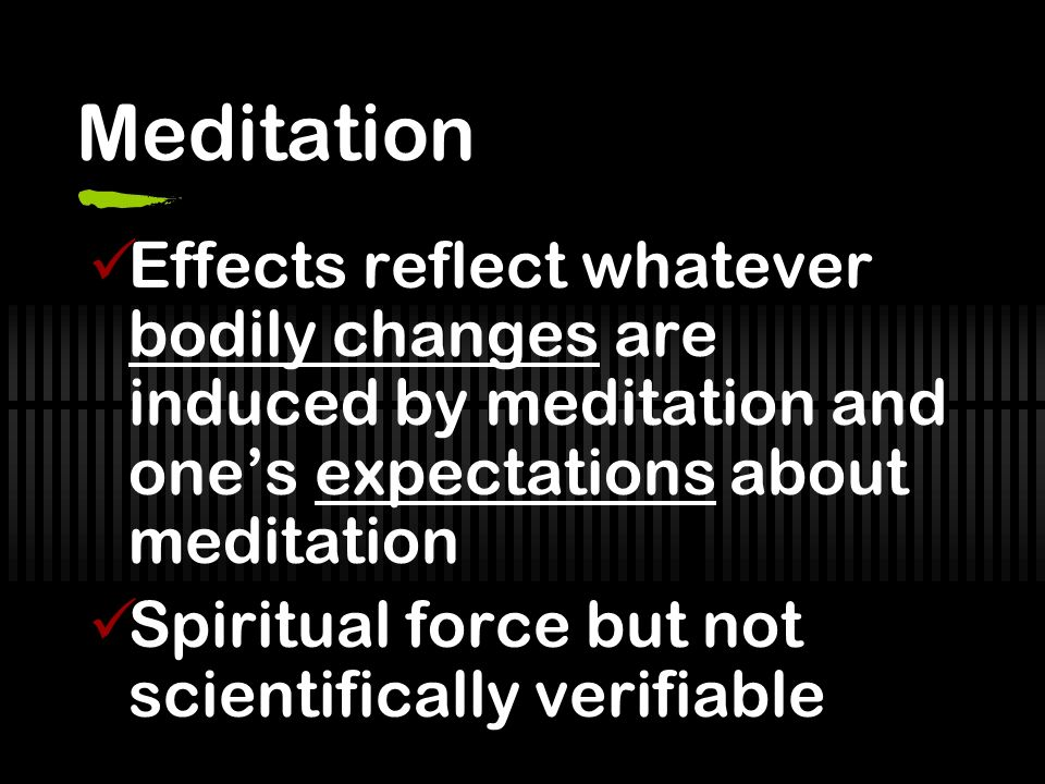 Meditation Effects reflect whatever bodily changes are induced by meditation and one's expectations about meditation.