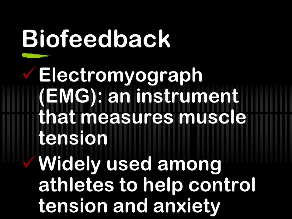 Biofeedback Electromyograph (EMG): an instrument that measures muscle tension.