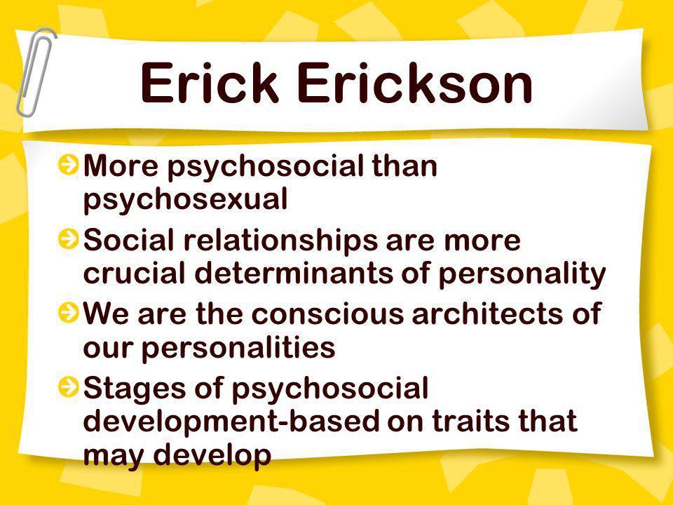 Erick Erickson More psychosocial than psychosexual