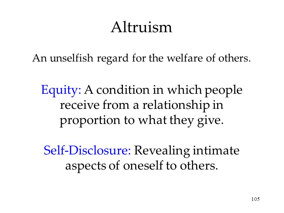 Altruism An unselfish regard for the welfare of others.