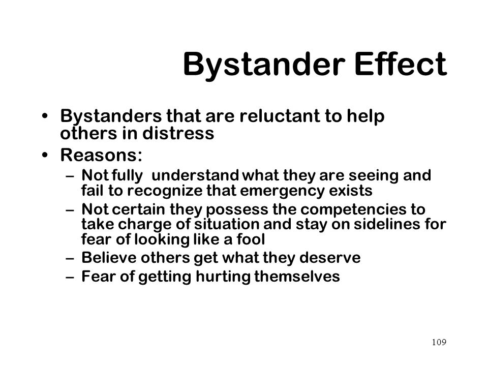 Bystander Effect Bystanders that are reluctant to help others in distress. Reasons: