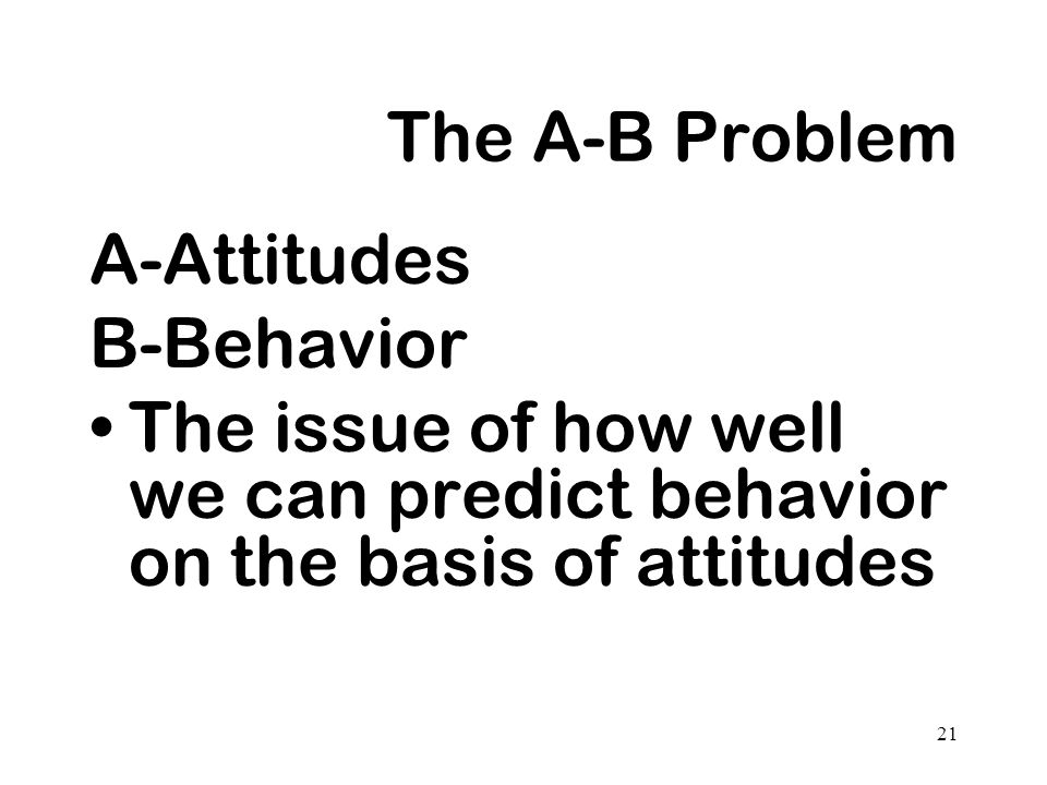 The A-B Problem A-Attitudes. B-Behavior.