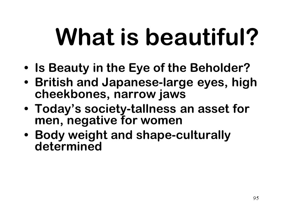 What is beautiful Is Beauty in the Eye of the Beholder