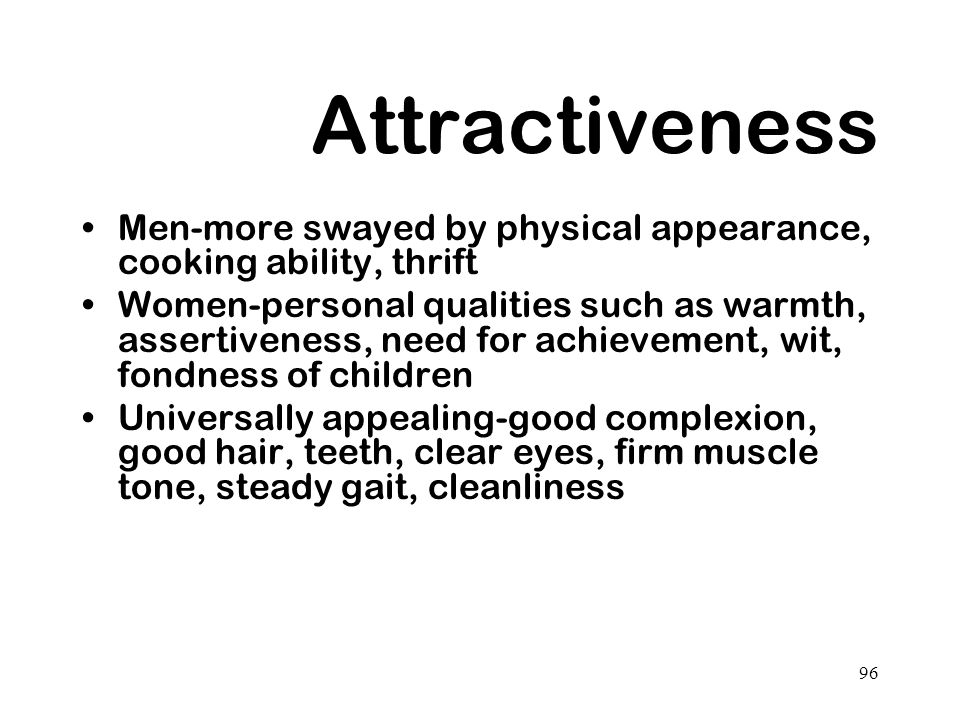Attractiveness Men-more swayed by physical appearance, cooking ability, thrift.