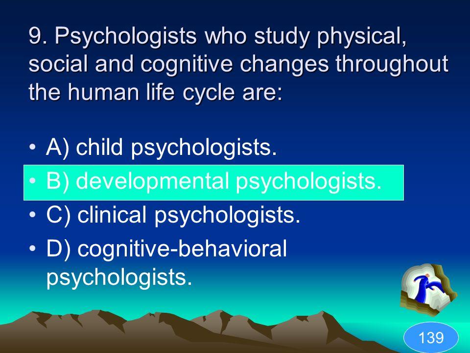 A) child psychologists. B) developmental psychologists.