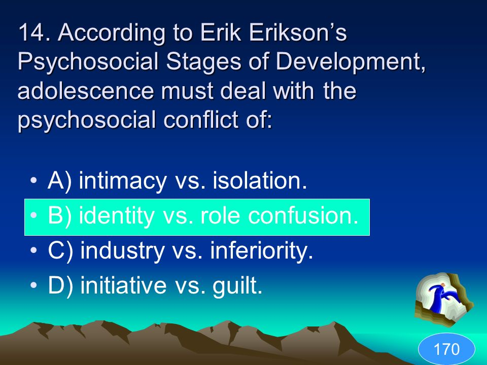 A) intimacy vs. isolation. B) identity vs. role confusion.