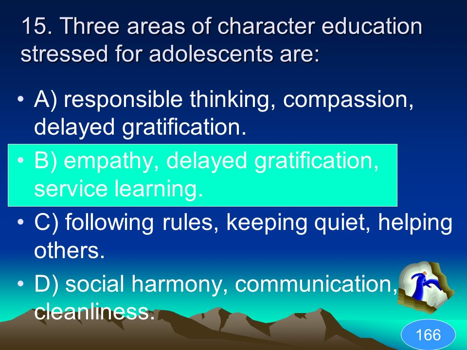 15. Three areas of character education stressed for adolescents are: